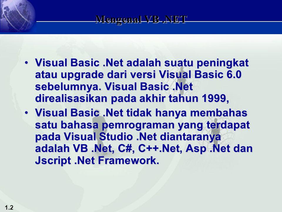 1.2 Mengenal VB.NET Visual Basic.Net adalah suatu peningkat atau upgrade dari versi Visual Basic 6.0 sebelumnya.