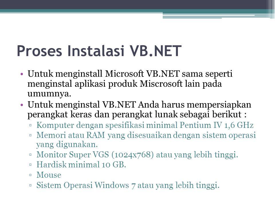 Proses Instalasi VB.NET Untuk menginstall Microsoft VB.NET sama seperti menginstal aplikasi produk Miscrosoft lain pada umumnya. Untuk menginstal VB.N