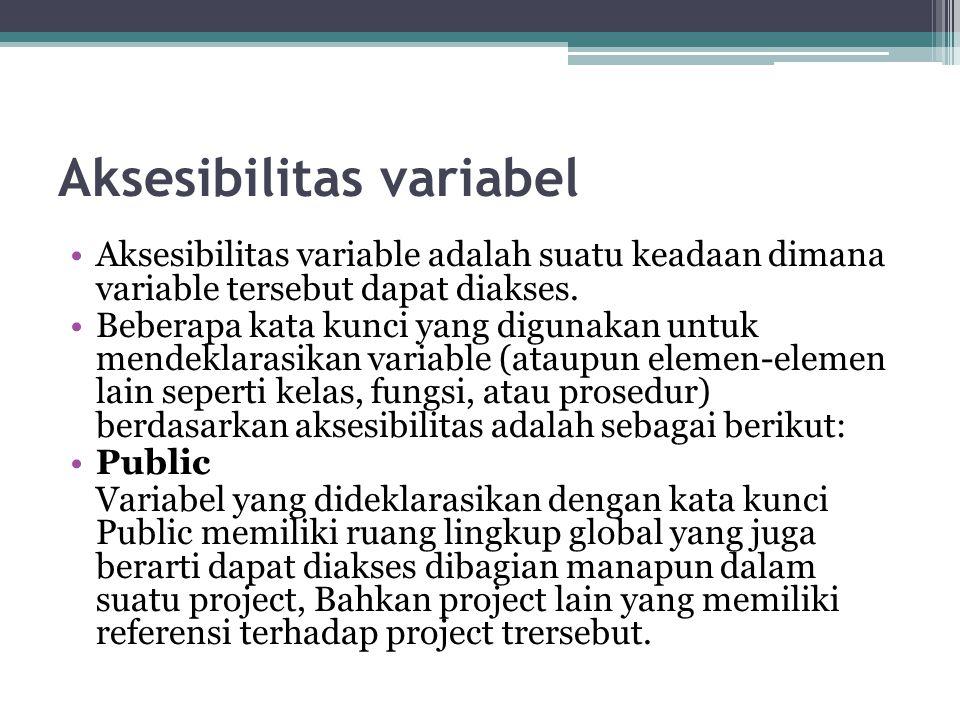 Aksesibilitas variabel Aksesibilitas variable adalah suatu keadaan dimana variable tersebut dapat diakses. Beberapa kata kunci yang digunakan untuk me