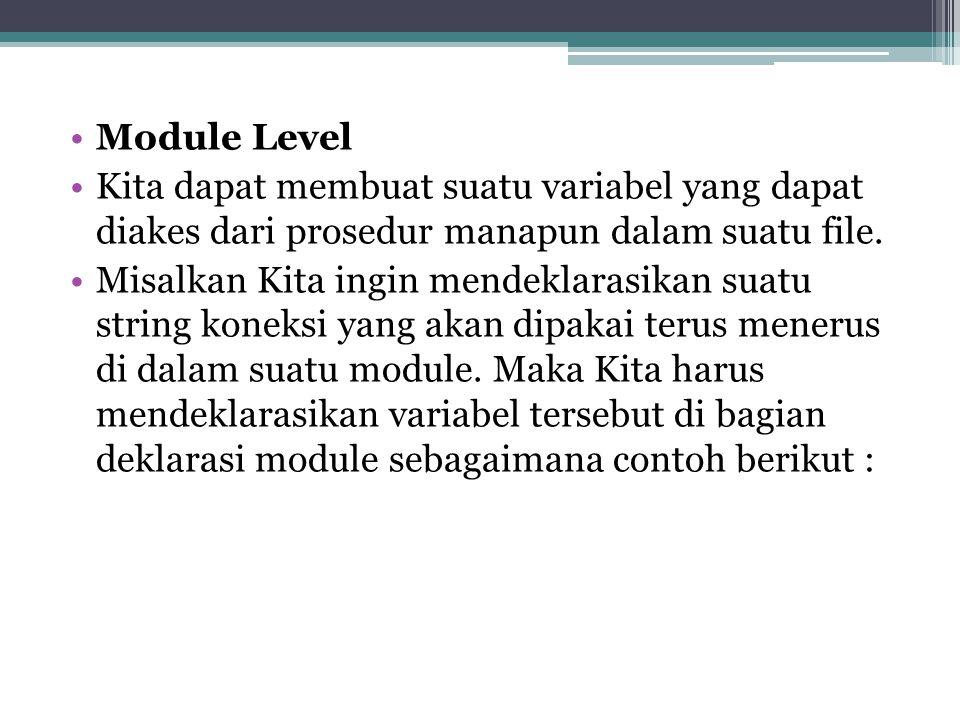 Module Level Kita dapat membuat suatu variabel yang dapat diakes dari prosedur manapun dalam suatu file. Misalkan Kita ingin mendeklarasikan suatu str