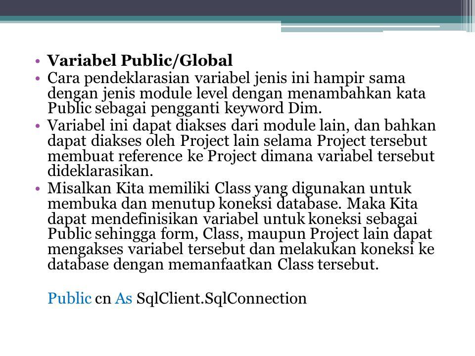 Variabel Public/Global Cara pendeklarasian variabel jenis ini hampir sama dengan jenis module level dengan menambahkan kata Public sebagai pengganti k