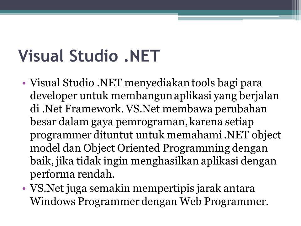 Visual Studio.NET Visual Studio.NET menyediakan tools bagi para developer untuk membangun aplikasi yang berjalan di.Net Framework. VS.Net membawa peru