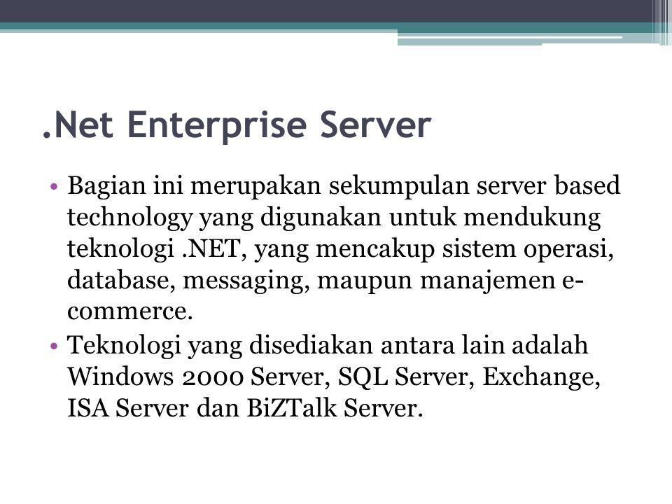 .Net Enterprise Server Bagian ini merupakan sekumpulan server based technology yang digunakan untuk mendukung teknologi.NET, yang mencakup sistem oper