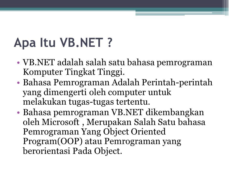 Apa Itu VB.NET ? VB.NET adalah salah satu bahasa pemrograman Komputer Tingkat Tinggi. Bahasa Pemrograman Adalah Perintah-perintah yang dimengerti oleh