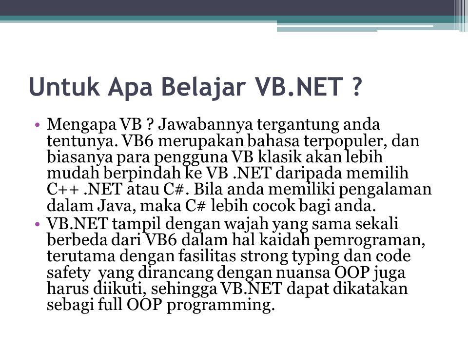 Untuk Apa Belajar VB.NET ? Mengapa VB ? Jawabannya tergantung anda tentunya. VB6 merupakan bahasa terpopuler, dan biasanya para pengguna VB klasik aka