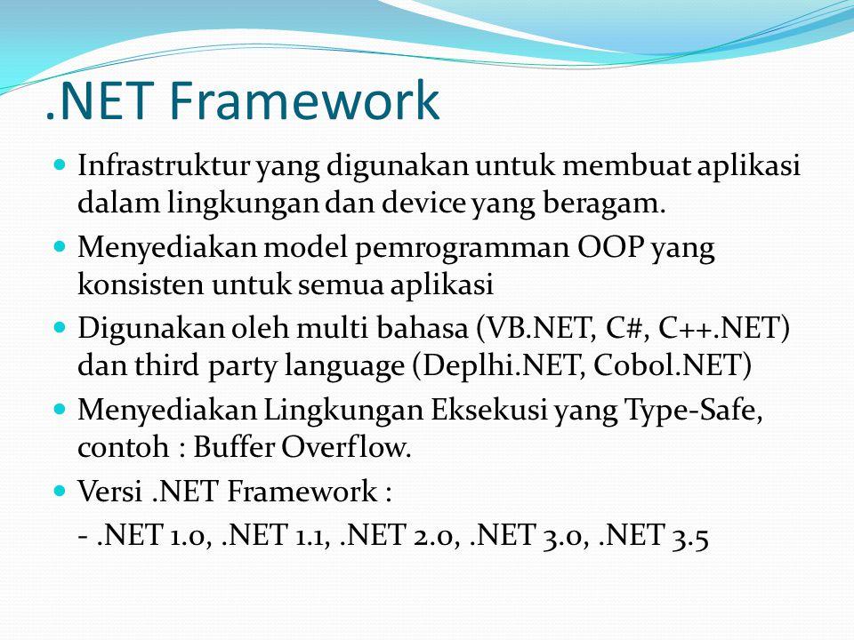 .NET Framework Infrastruktur yang digunakan untuk membuat aplikasi dalam lingkungan dan device yang beragam.