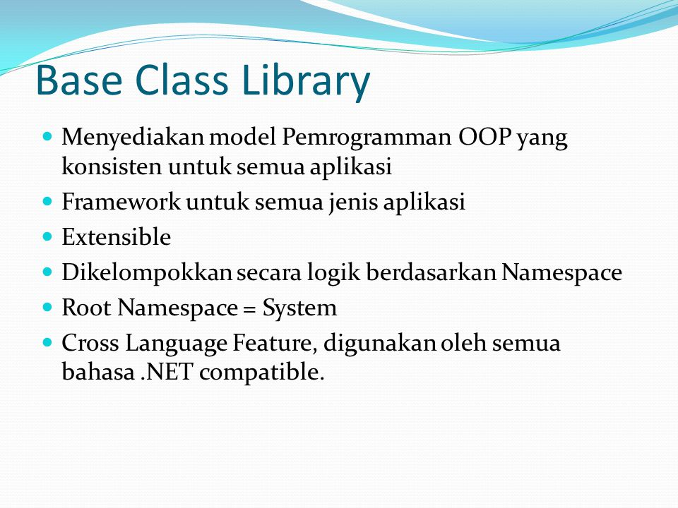 Prinsip Kerja.NET Framework 3 3 MSIL Compiler 1 1 Source CodeMSIL Code 2 2 Machine Code JIT Compiler Machine Code CLR Application