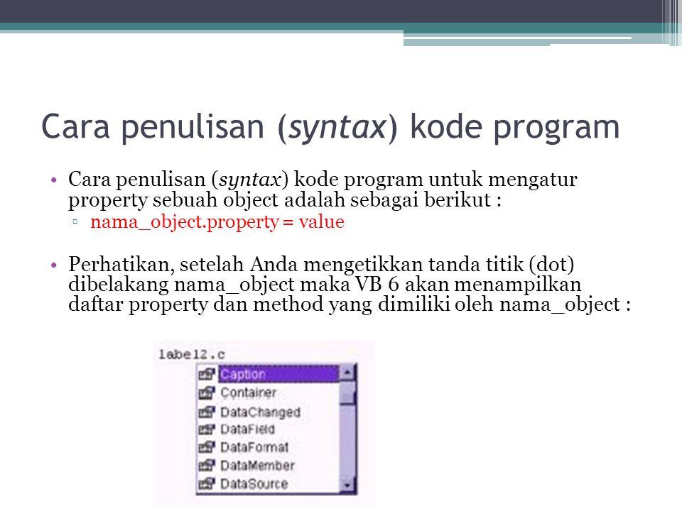 Cara penulisan (syntax) kode program Cara penulisan (syntax) kode program untuk mengatur property sebuah object adalah sebagai berikut : ▫nama_object.