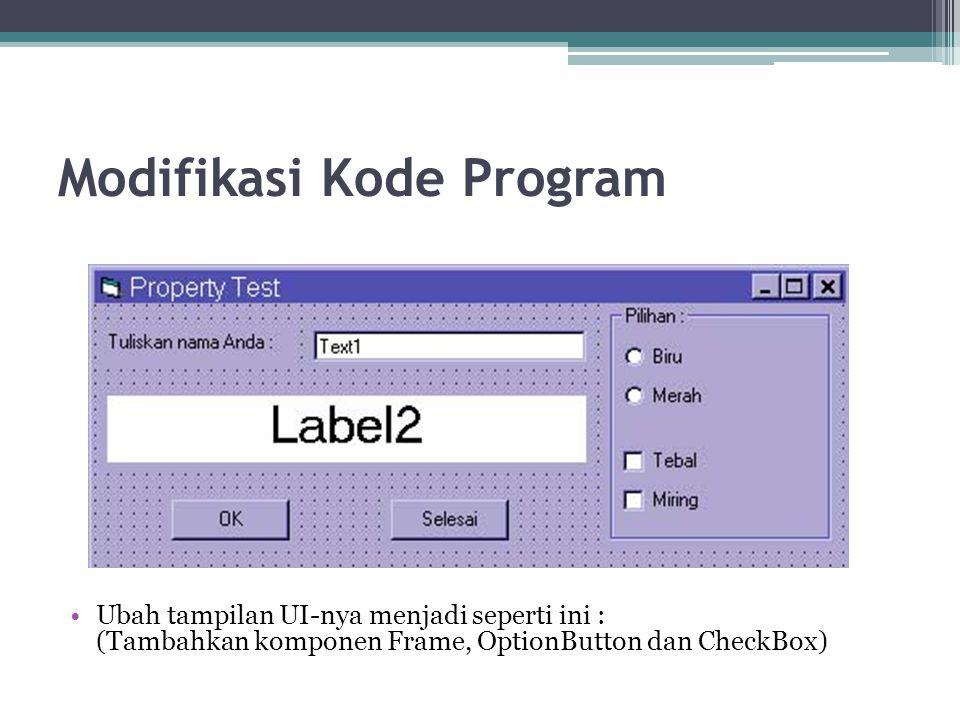Modifikasi Kode Program Ubah tampilan UI-nya menjadi seperti ini : (Tambahkan komponen Frame, OptionButton dan CheckBox)