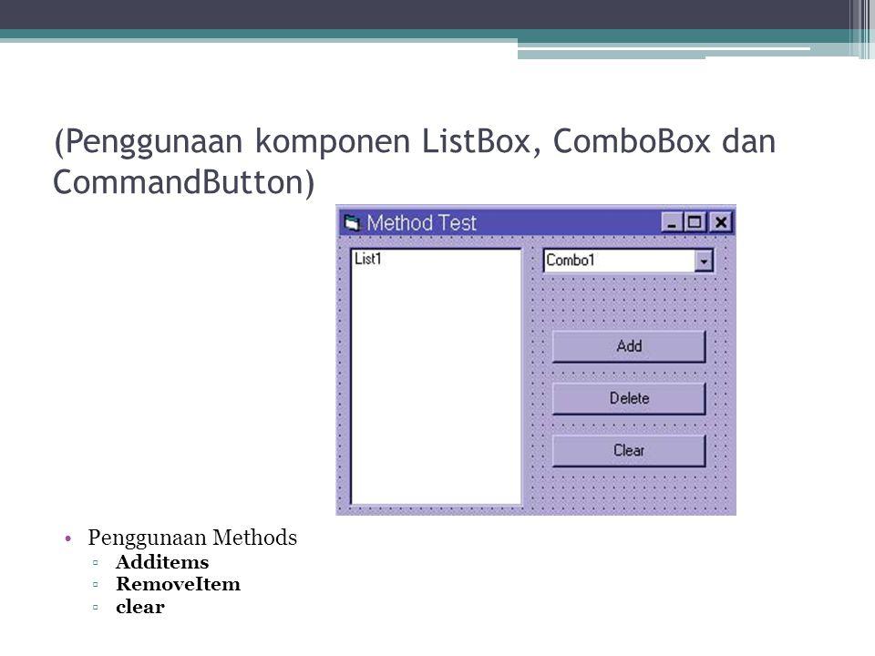 (Penggunaan komponen ListBox, ComboBox dan CommandButton) Penggunaan Methods ▫Additems ▫RemoveItem ▫clear
