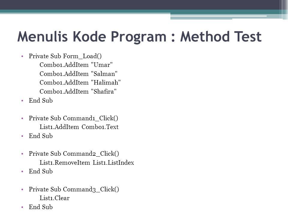 Menulis Kode Program : Method Test Private Sub Form_Load() Combo1.AddItem