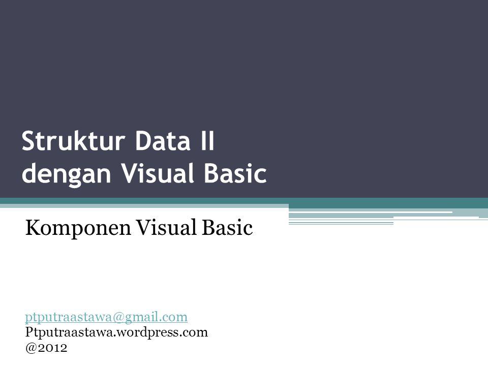 Struktur Data II dengan Visual Basic ptputraastawa@gmail.com Ptputraastawa.wordpress.com @2012 Komponen Visual Basic