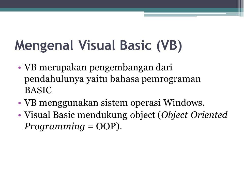 Mengenal Visual Basic (VB) VB merupakan pengembangan dari pendahulunya yaitu bahasa pemrograman BASIC VB menggunakan sistem operasi Windows. Visual Ba