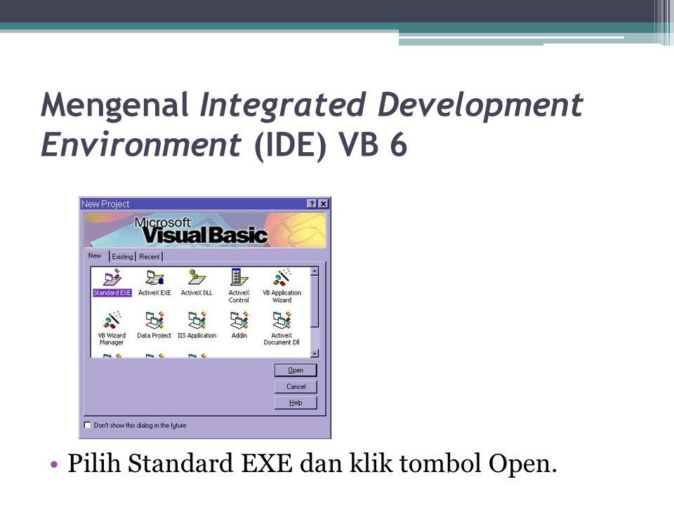 Mengenal Integrated Development Environment (IDE) VB 6 Pilih Standard EXE dan klik tombol Open.