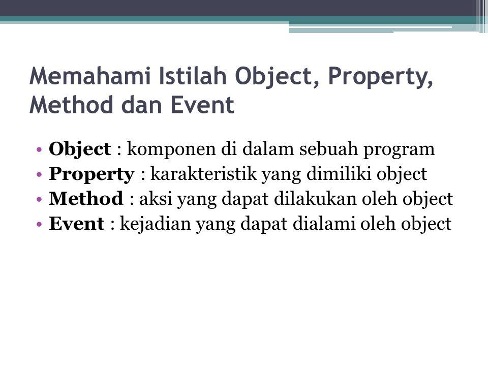 Cara penulisan (syntax) kode program Cara penulisan (syntax) kode program untuk mengatur property sebuah object adalah sebagai berikut : ▫nama_object.property = value Perhatikan, setelah Anda mengetikkan tanda titik (dot) dibelakang nama_object maka VB 6 akan menampilkan daftar property dan method yang dimiliki oleh nama_object :