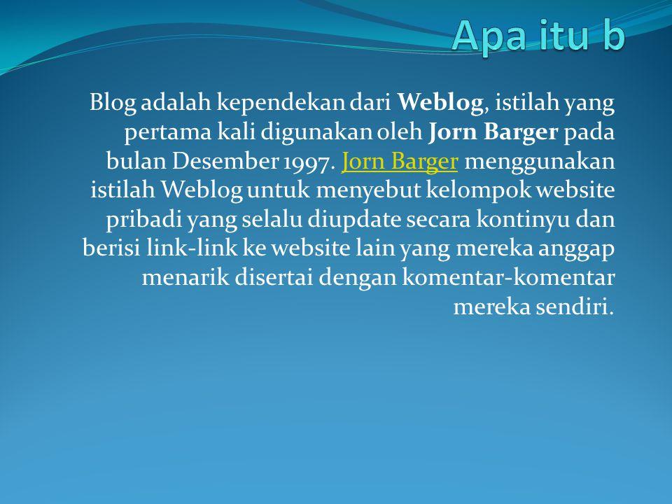 Blog adalah kependekan dari Weblog, istilah yang pertama kali digunakan oleh Jorn Barger pada bulan Desember 1997. Jorn Barger menggunakan istilah Web