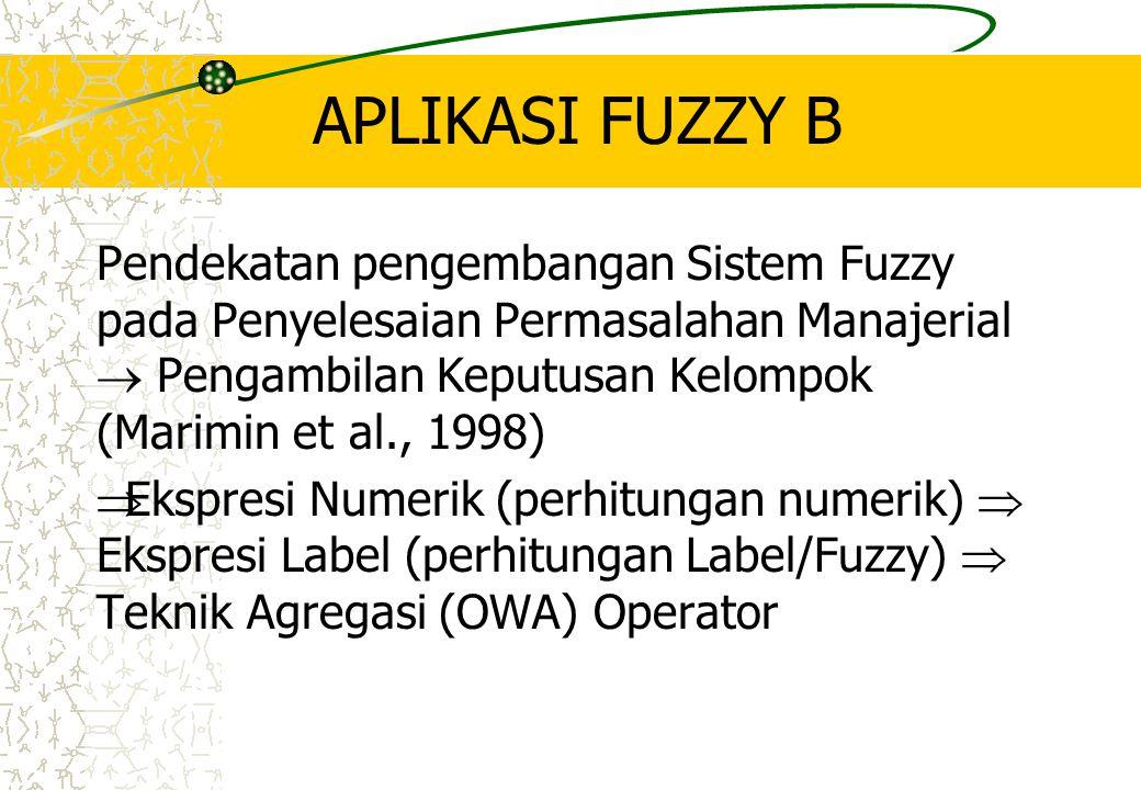 APLIKASI FUZZY B Pendekatan pengembangan Sistem Fuzzy pada Penyelesaian Permasalahan Manajerial  Pengambilan Keputusan Kelompok (Marimin et al., 1998