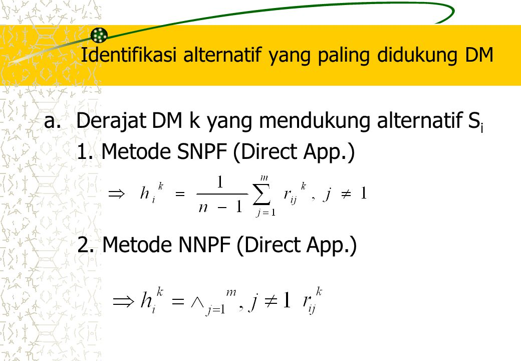 Identifikasi alternatif yang paling didukung DM a.Derajat DM k yang mendukung alternatif S i 1. Metode SNPF (Direct App.) 2. Metode NNPF (Direct App.)