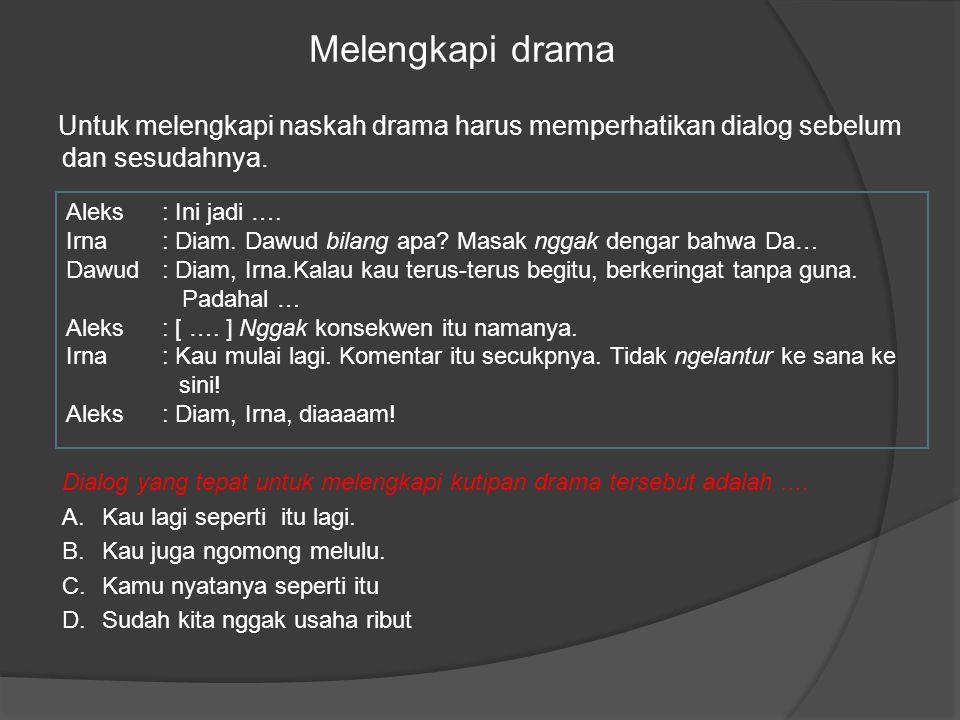 Melengkapi drama Untuk melengkapi naskah drama harus memperhatikan dialog sebelum dan sesudahnya.