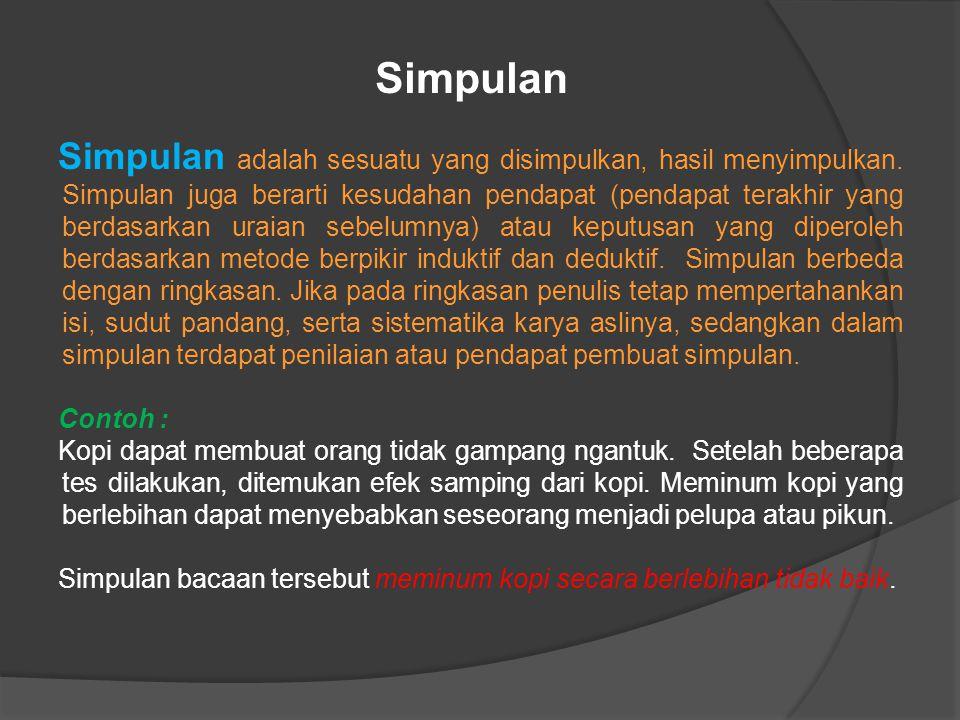 Simpulan Simpulan adalah sesuatu yang disimpulkan, hasil menyimpulkan.
