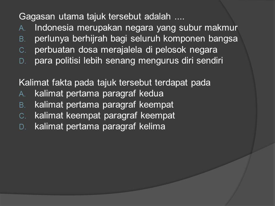 Gagasan utama tajuk tersebut adalah....A. Indonesia merupakan negara yang subur makmur B.