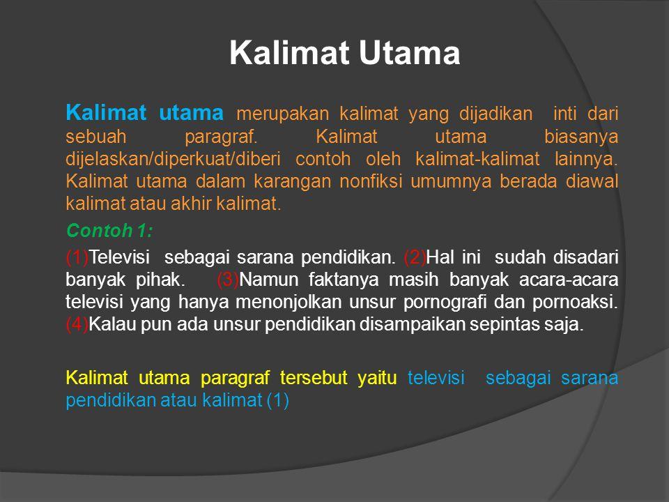 Kalimat Utama Kalimat utama merupakan kalimat yang dijadikan inti dari sebuah paragraf.