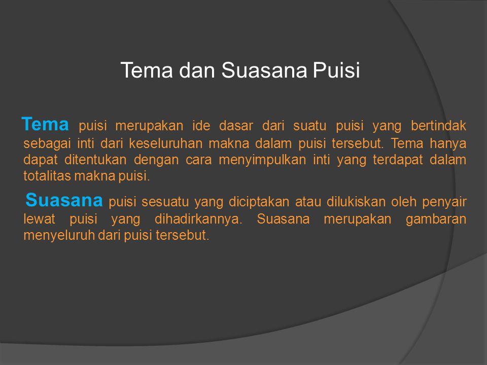 Tema dan Suasana Puisi Tema puisi merupakan ide dasar dari suatu puisi yang bertindak sebagai inti dari keseluruhan makna dalam puisi tersebut.