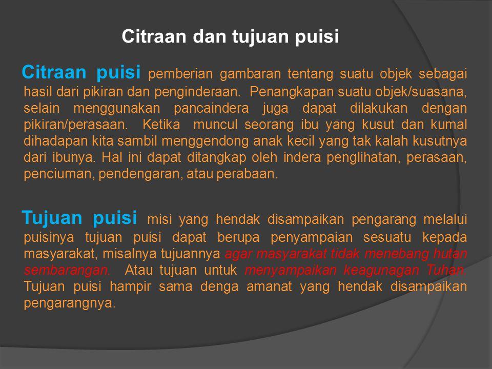 Citraan dan tujuan puisi Citraan puisi pemberian gambaran tentang suatu objek sebagai hasil dari pikiran dan penginderaan.