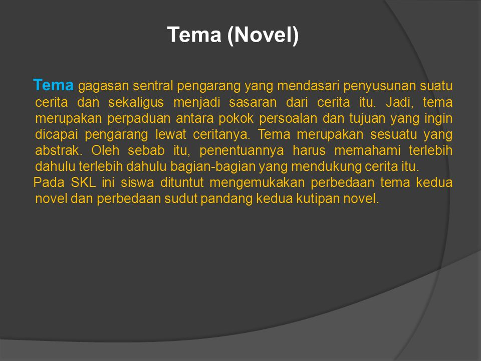 Tema (Novel) Tema gagasan sentral pengarang yang mendasari penyusunan suatu cerita dan sekaligus menjadi sasaran dari cerita itu.