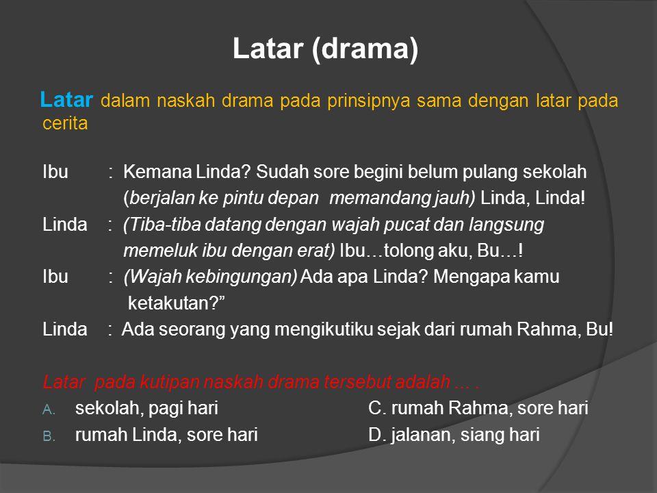 Latar (drama) Latar dalam naskah drama pada prinsipnya sama dengan latar pada cerita Ibu : Kemana Linda.
