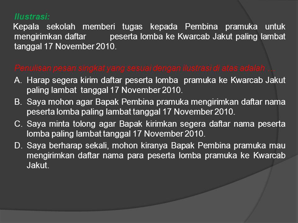 Ilustrasi: Kepala sekolah memberi tugas kepada Pembina pramuka untuk mengirimkan daftar peserta lomba ke Kwarcab Jakut paling lambat tanggal 17 November 2010.