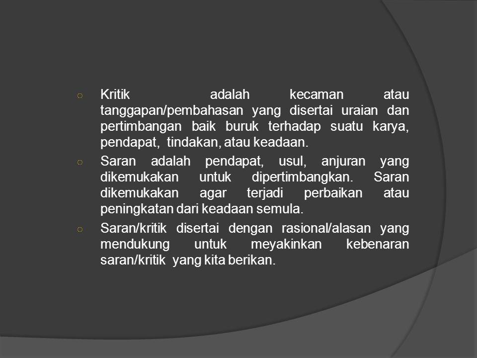 ○ Kritik adalah kecaman atau tanggapan/pembahasan yang disertai uraian dan pertimbangan baik buruk terhadap suatu karya, pendapat, tindakan, atau keadaan.