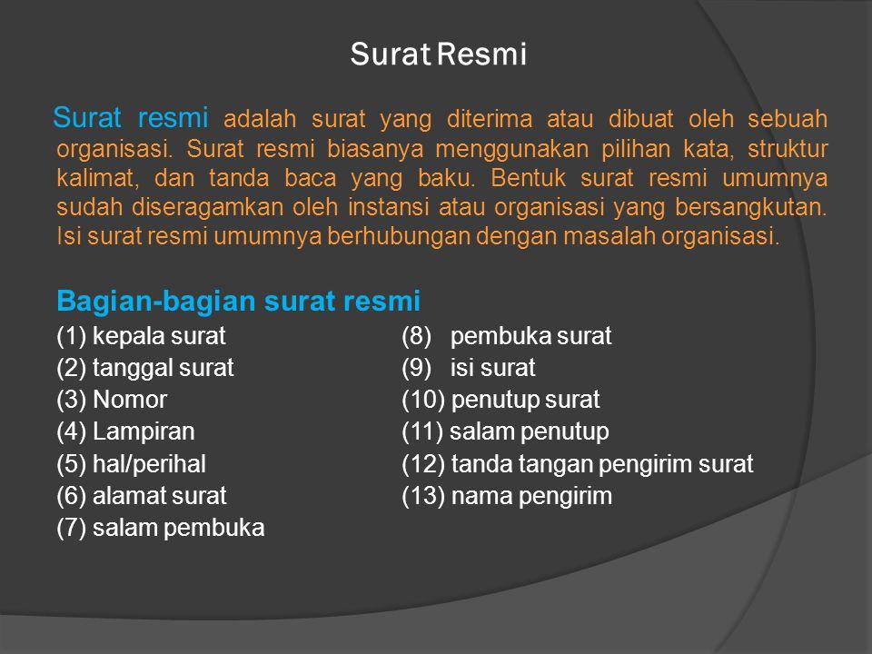 Surat Resmi Surat resmi adalah surat yang diterima atau dibuat oleh sebuah organisasi.