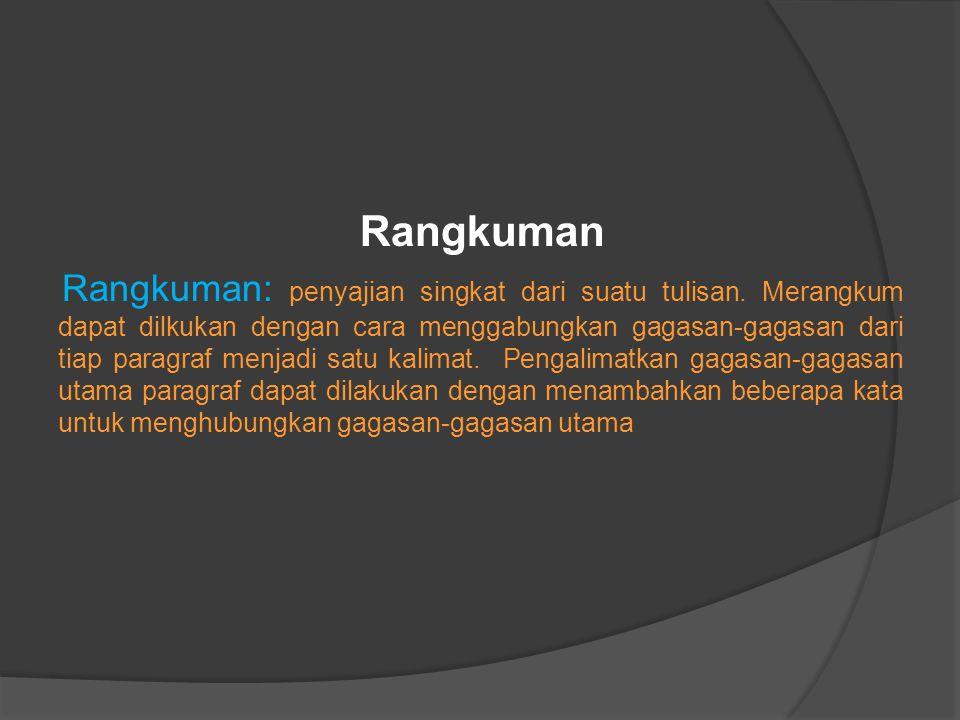 Rangkuman Rangkuman: penyajian singkat dari suatu tulisan.