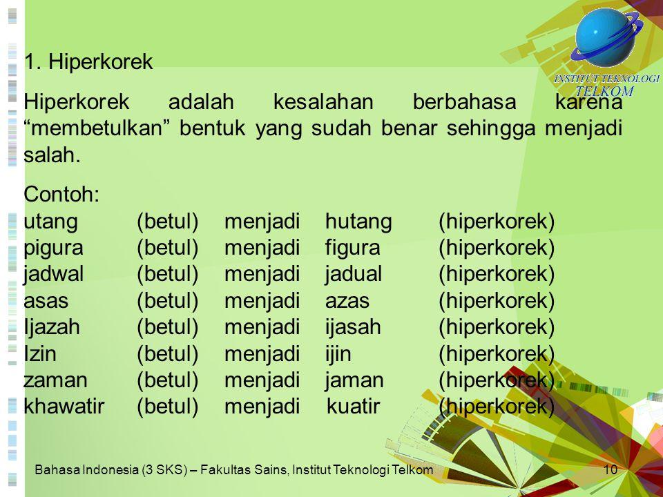 """Bahasa Indonesia (3 SKS) – Fakultas Sains, Institut Teknologi Telkom10 1. Hiperkorek Hiperkorek adalah kesalahan berbahasa karena """"membetulkan"""" bentuk"""