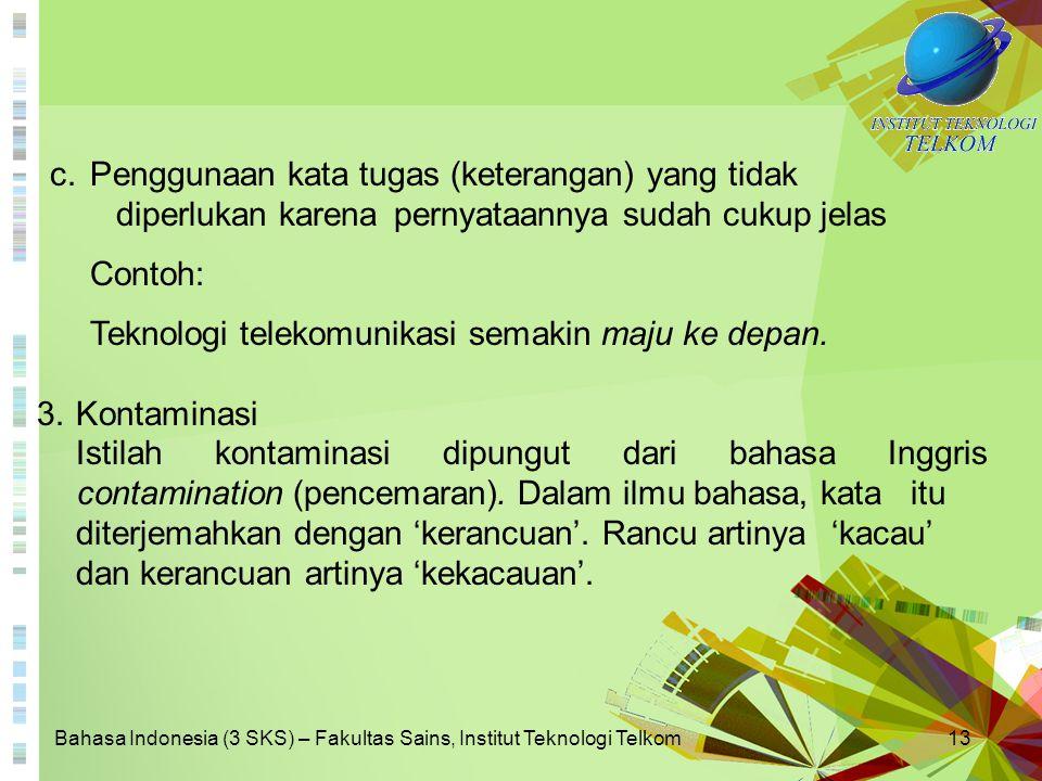 Bahasa Indonesia (3 SKS) – Fakultas Sains, Institut Teknologi Telkom13 c.Penggunaan kata tugas (keterangan) yang tidak diperlukan karena pernyataannya
