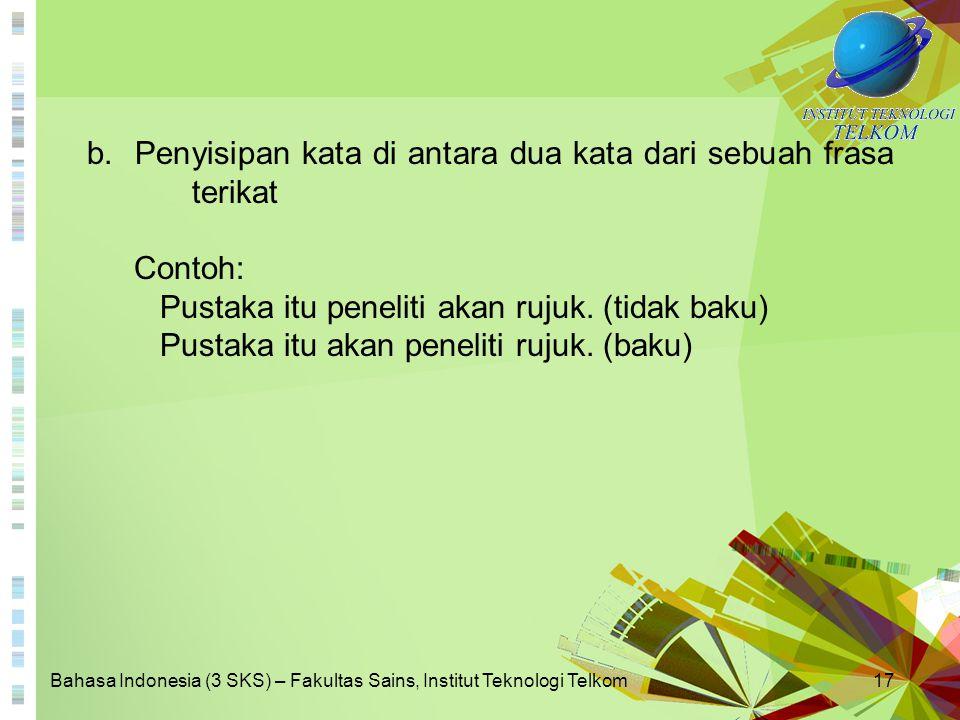 Bahasa Indonesia (3 SKS) – Fakultas Sains, Institut Teknologi Telkom17 b.Penyisipan kata di antara dua kata dari sebuah frasa terikat Contoh: Pustaka