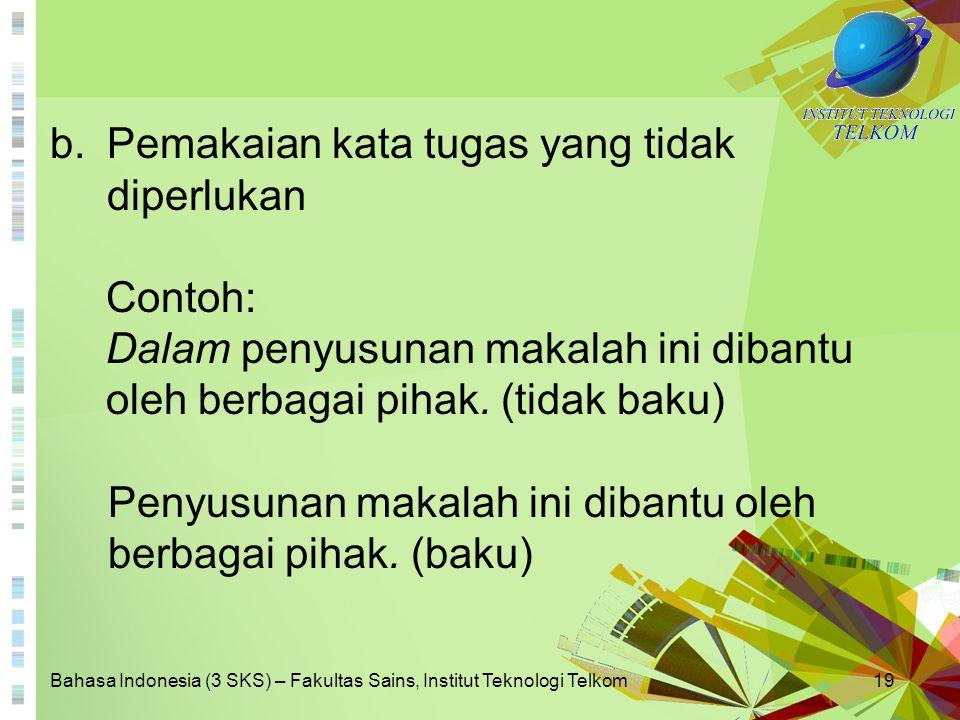 Bahasa Indonesia (3 SKS) – Fakultas Sains, Institut Teknologi Telkom19 b.Pemakaian kata tugas yang tidak diperlukan Contoh: Dalam penyusunan makalah i