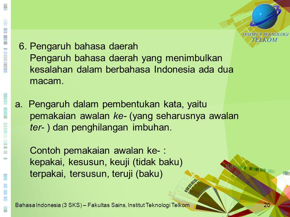 Bahasa Indonesia (3 SKS) – Fakultas Sains, Institut Teknologi Telkom20 6.Pengaruh bahasa daerah Pengaruh bahasa daerah yang menimbulkan kesalahan dala
