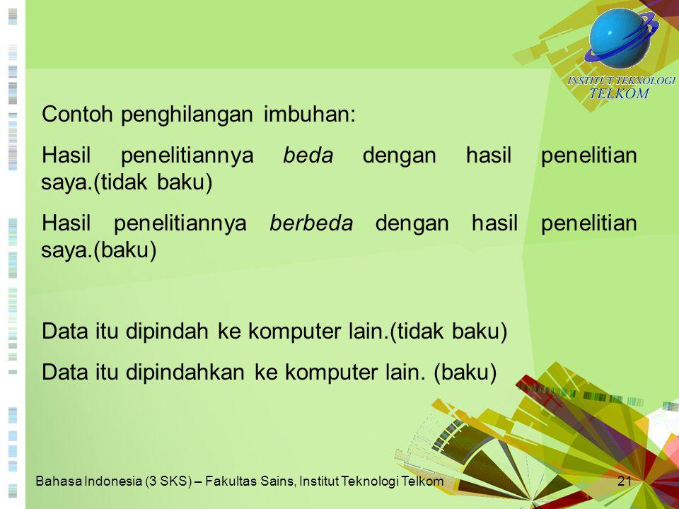 Bahasa Indonesia (3 SKS) – Fakultas Sains, Institut Teknologi Telkom21 Contoh penghilangan imbuhan: Hasil penelitiannya beda dengan hasil penelitian s