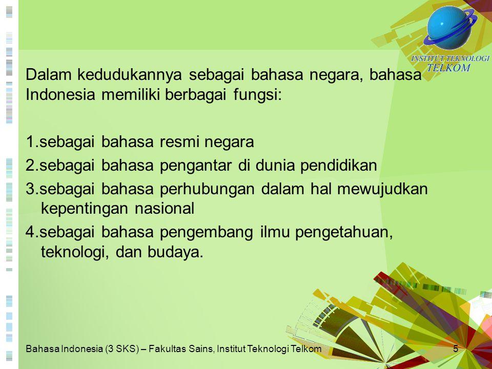 Bahasa Indonesia (3 SKS) – Fakultas Sains, Institut Teknologi Telkom5 Dalam kedudukannya sebagai bahasa negara, bahasa Indonesia memiliki berbagai fun