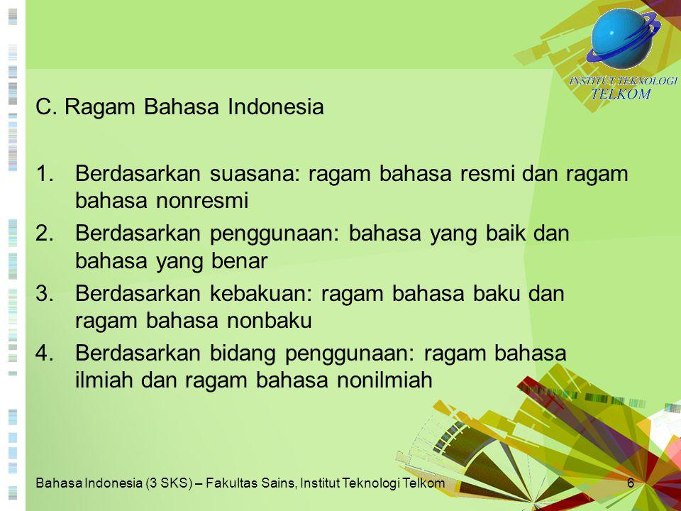 Bahasa Indonesia (3 SKS) – Fakultas Sains, Institut Teknologi Telkom6 C. Ragam Bahasa Indonesia 1.Berdasarkan suasana: ragam bahasa resmi dan ragam ba