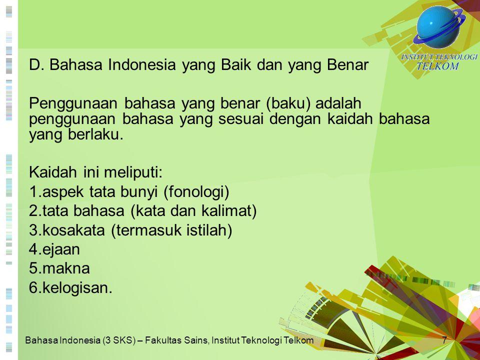 Bahasa Indonesia (3 SKS) – Fakultas Sains, Institut Teknologi Telkom7 D. Bahasa Indonesia yang Baik dan yang Benar Penggunaan bahasa yang benar (baku)