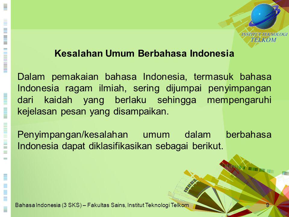 Bahasa Indonesia (3 SKS) – Fakultas Sains, Institut Teknologi Telkom20 6.Pengaruh bahasa daerah Pengaruh bahasa daerah yang menimbulkan kesalahan dalam berbahasa Indonesia ada dua macam.