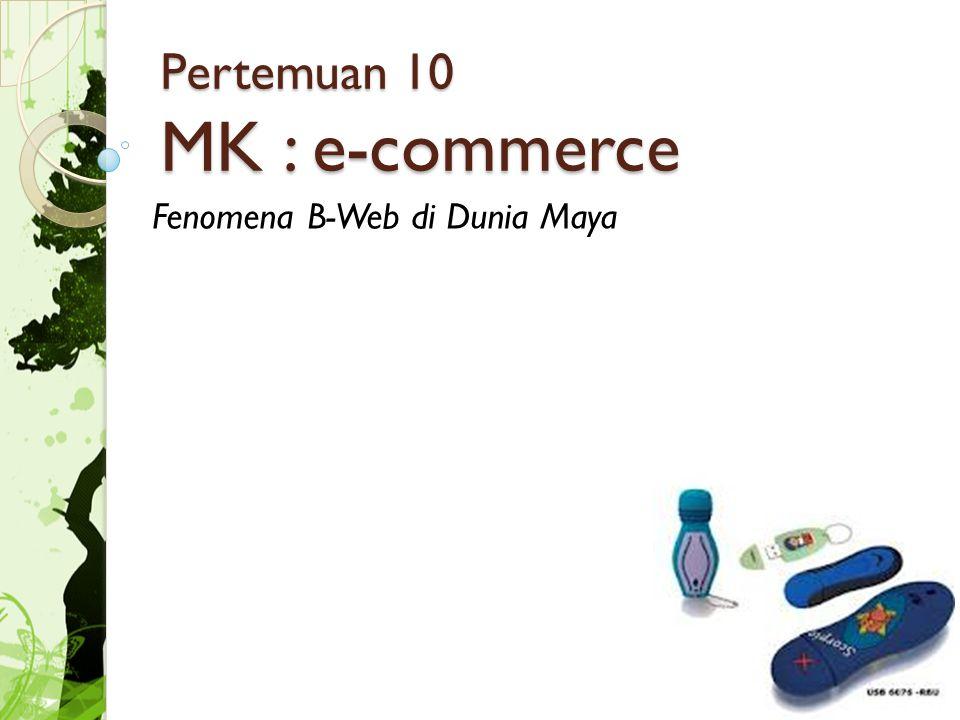 Pertemuan 10 MK : e-commerce Fenomena B-Web di Dunia Maya