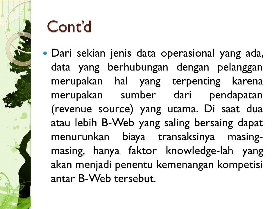 Cont'd Dari sekian jenis data operasional yang ada, data yang berhubungan dengan pelanggan merupakan hal yang terpenting karena merupakan sumber dari pendapatan (revenue source) yang utama.