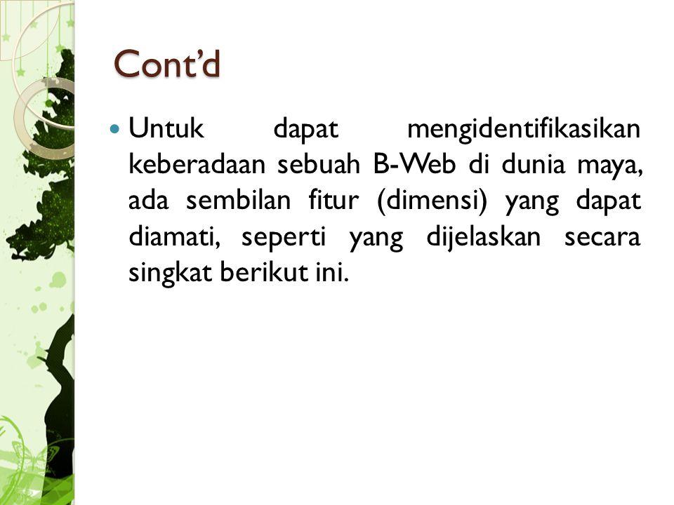 Cont'd Untuk dapat mengidentifikasikan keberadaan sebuah B-Web di dunia maya, ada sembilan fitur (dimensi) yang dapat diamati, seperti yang dijelaskan secara singkat berikut ini.