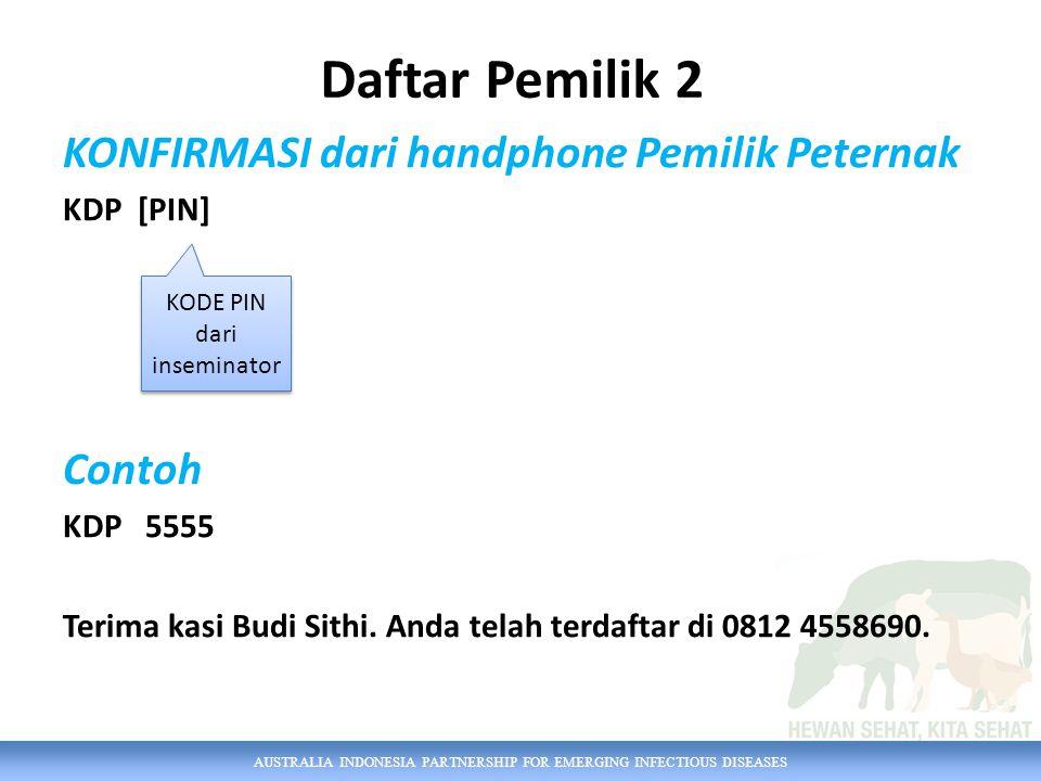 AUSTRALIA INDONESIA PARTNERSHIP FOR EMERGING INFECTIOUS DISEASES KONFIRMASI dari handphone Pemilik Peternak KDP [PIN] Contoh KDP 5555 Terima kasi Budi