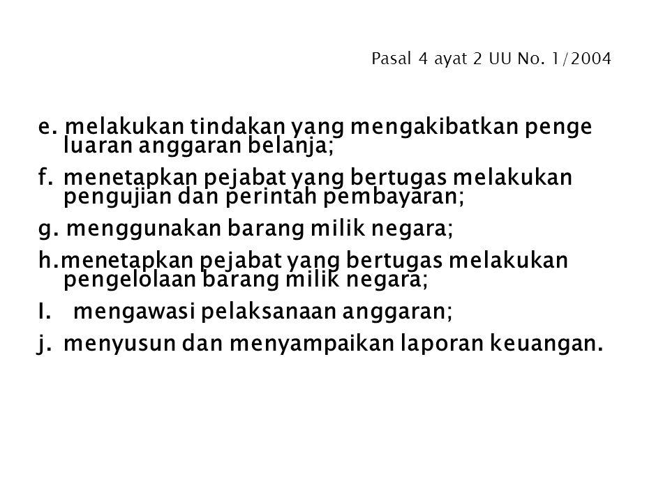 Pasal 4 ayat 2 UU No. 1/2004 Menteri/pimpinan lembaga selaku Pengguna Anggaran /Pengguna Barang kementerian negara/ lembaga yang dipimpinnya berwenang