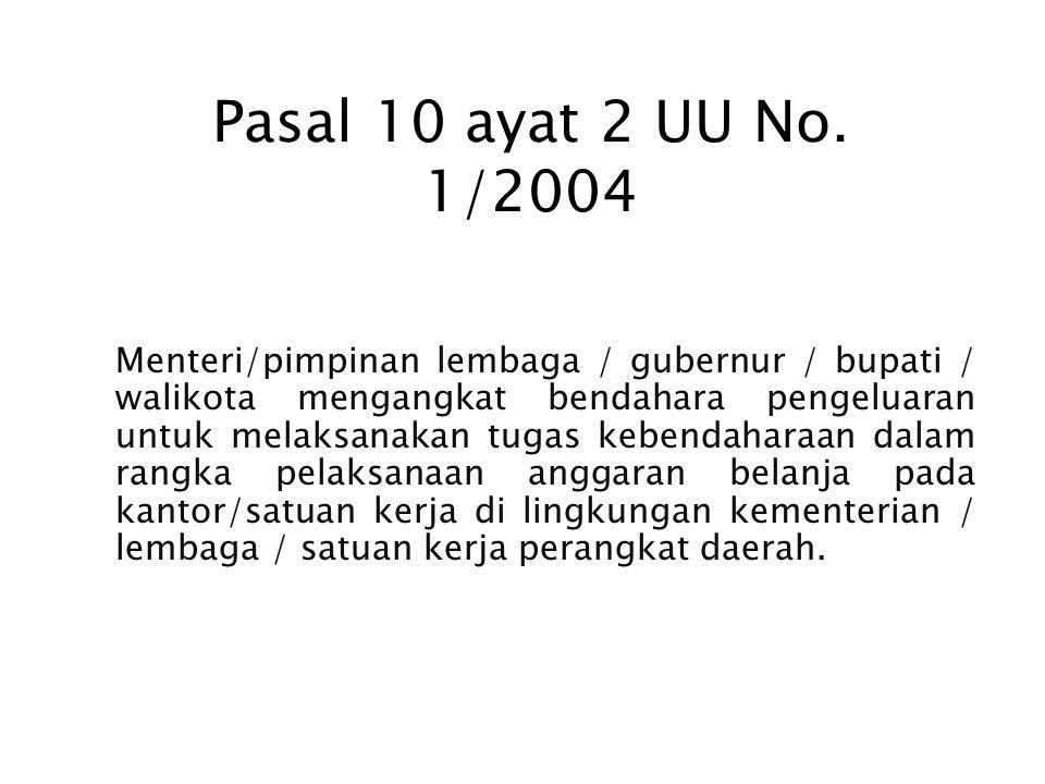 Pasal 4 ayat 2 UU No. 1/2004 e. melakukan tindakan yang mengakibatkan penge luaran anggaran belanja; f.menetapkan pejabat yang bertugas melakukan peng
